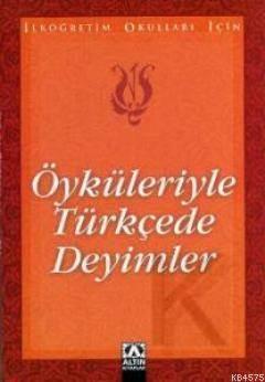Öyküleriyle Türkçede Deyimler (İlk.Okul.)