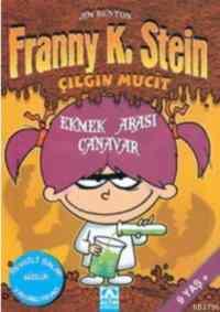 Çılgın Mucit Franny K. Stein-1: Ekmek Arası Canavar