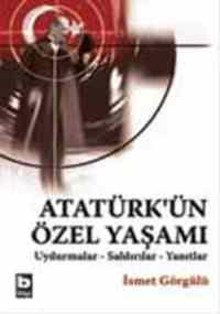 Atatürk'ün Özel Yaşamı Uydurmalar Saldırılar Yanıtlar