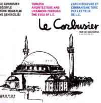 Le Corbuiser Gözüyle Türk Mimarlık ve Şehirciliği