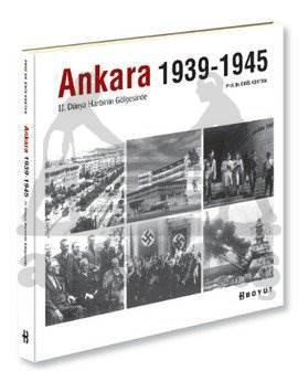 Ankara 1939-1945 II.Dünya Harbinde Gölgesinde