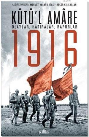 Kutü'l Amare 1916; <br/>Olaylar, Hatıralar ...