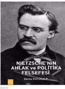 Nietzsche'nin Ahlak Ve Plitika Felsefesi
