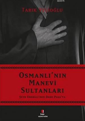 Osmanlı'nın Manevi Sultanları; Şeyh Edebali'den Dede Paşa'ya