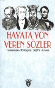 Hayata Yön Veren Sözler; Dostoyevski-Konfüçyüs-Goethe-Lincoln