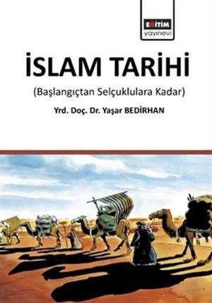 İslam Tarihi; Başlangıçtan Selçuklulara Kadar