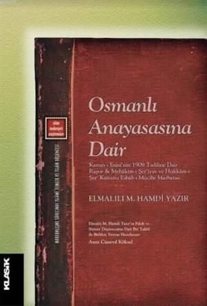 Osmanlı Anayasasına Dair; Kanun-I Esâsî'nin 1909 Tadiline Dair Rapor Ve Mehâkim-İ Şer'iyye Ve Hükkâm-I Şer' Kanunu Esbâb-I