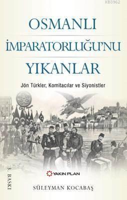 Osmanlı İmparatorluğu'nu Yıkanlar; Jön Türkler, Komitacılar, Siyonistler