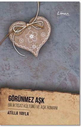 Görünmez Aşk; Bir İktisat Kültürü Ve Aşk Romanı