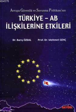 Avrupa Güvenlik Ve Savunma Politikası'nın Türkiye-AB İlişkilerine Etkileri