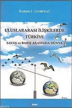 Uluslararası İlişkilerde Türkiye; Savaş Ve Barış Arasında Dünya