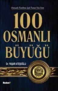 Osmanlı Tarihine Işık Tutan Yüz İsim 100 Osmanlı Büyüğü