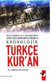 Türkçe Kur´An; Konularına Ve Geliş Sırasına Göre Geliş Sebepleriyle Birlikte Kronolojik