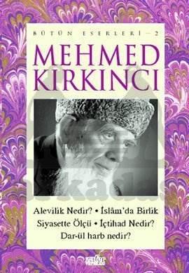 Mehmed Kırkıncı Bütün Eserleri - 2: Alevilik Nedir? - ıslam'da Birlik - Siyasette Ölçü - ıçtihad Nedir? - Dar-ül Harb Nedir?
