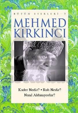 Mehmed Kırkıncı Bütün Eserleri - 3: Kader Nedir? - Ruh Nedir? - Nasıl Aldanıyorlar?