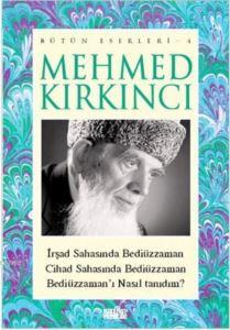 Mehmed Kırkıncı Bütün Eserleri - 4: ırşad Sahasında Bediüzzaman - Cihad Sahasında Bediüzzaman - Bediüzzaman'ı Nasıl Tanıdım?