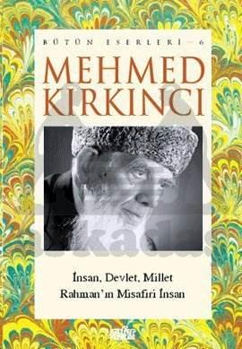 Mehmed Kırkıncı Bütün Eserleri - 6: ınsan, Millet ve Devlet - Rahman'ın Misafiri ınsan