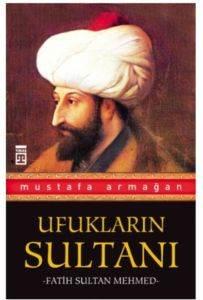 Ufukların Sultanı / Fatih Sultan Mehmed