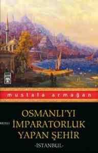 Osmanlıyı İmparatorluk Yapan Şehir İstanbul