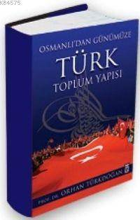Osmanlıdan Günümüze Türk Toplum Yapısı