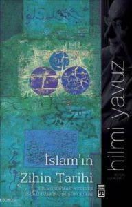 """İslam'ın Zihin Tarihi """"Bir Müslüman Aydının İslam Üzerine Düşünceleri"""""""