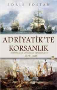 Adriyatik'te Korsanlık Osmanlılar, Uskoklar, Venedikliler (1575- 1620) (ciltli)