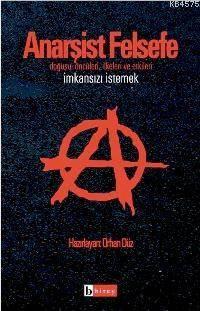 Anarşist Felsefe; Doğuşu, Öncüleri, İlkeleri Ve Etkileri / İmkansızı İstemek