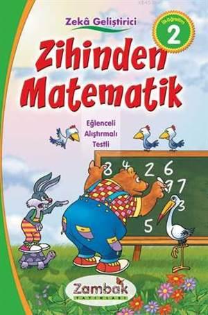 Zeka Geliştirici Zihinden Matematik; Eğlenceli - Alıştırmalı - Testli