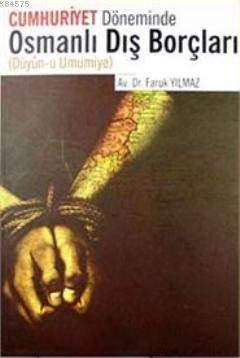 Cumhuriyet Döneminde Osmanlı Dış Borçları; Düyun-U Umumiye