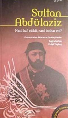 Sultan Abdülaziz Nasıl Hal'edildi, Nasıl İntihar Etti?