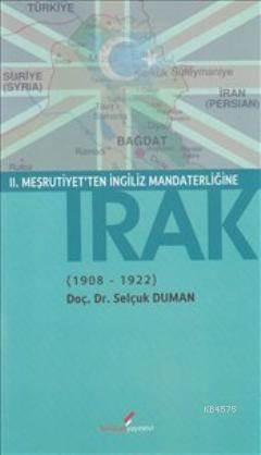 II. Meşrutiyet'ten İngiliz Mandaterliğine Irak 1908-1922