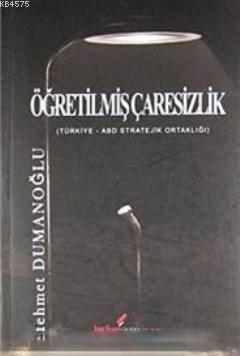 Öğretilmiş Çaresizlik  Türkiye - ABD Stratejik Ortaklığı