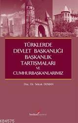 Türklerde Devlet Başkanlığı,Başkanlık Tartışmaları Ve Cumhurbaşkanlarımız