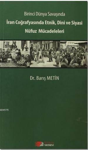 Birinci Dünya Savaşında İran Coğrafyasında Etnik, Dini Ve Siyasi Nüfuz Mücadeleleri
