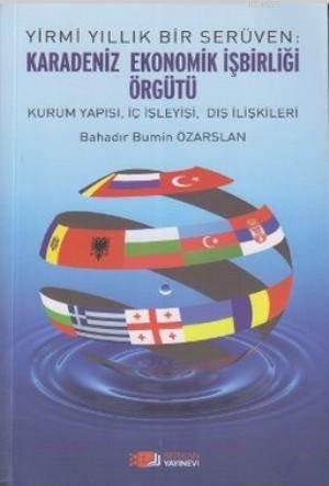 Yirmi Yıllık Bir Serüven: Karadeniz Ekonomik İşbirliği Örgütü; Kurum Yapısı, İç İşleyişi, Dış İlişkileri