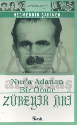 Zübeyir Abi Nur'a Adanan Bir Ömür