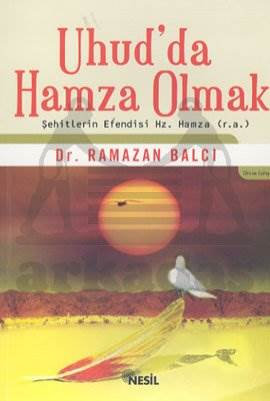 Uhud'da Hamza Olmak Şehitlerin Efendisi Hz. Hamza (r.a)