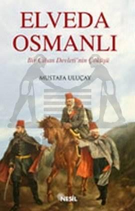 Elveda Osmanlı Bir Cihan Devleti'nin Çöküşü