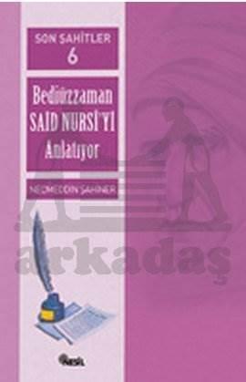 Son Şahitler Bediüzzaman Said Nursi'yi Anlatıyor 6. Kitap