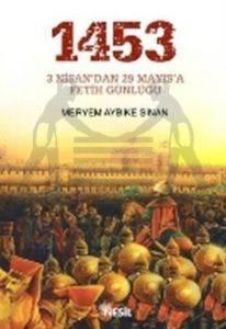1453: 3 Nisan'dan 29 Mayıs'a Fetih Günlüğü