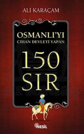Osmanlı`yı Cihan Devleti Yapan 150 Sır