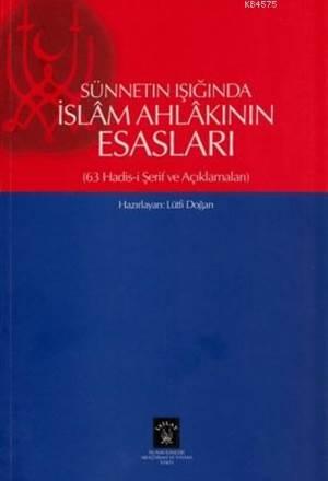 Sünnetin Işığında İslam Ahlakının Esasları; 63 Hadis-İ Şerif Ve Açıklamaları