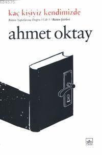 Kaç Kişiyiz Kendimizde: Ahmet Oktay Şiirleri (Ciltli)