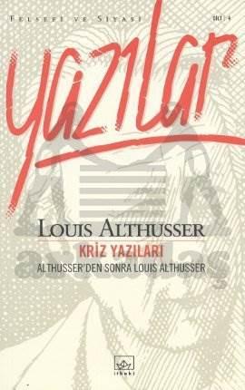 Althusser'den Sonra Louis Althusser: Kriz Yazıları