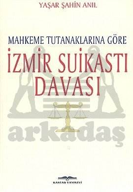 Mahkeme Tutanaklarına Göre İzmir suikastı Davası