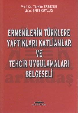 Ermenilerim Türklere Yaptıkları Katliamlar Ve Tehcir Uygulamaları