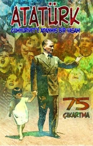 Cumhuriyet' e Adanmış Bir Yaşam - Çıkartmalarla Atatürk