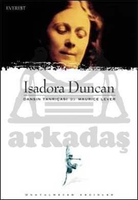 Isadora Duncan Dansın Tanrıçası