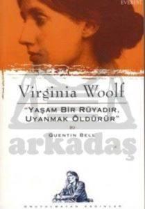 """Virginia Woolf  """"Yaşam Bir Rüyadır, Uyanmak Öldürür"""""""