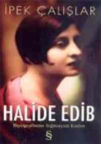 Halide Edib Biyografisine Sığmayan Kadın